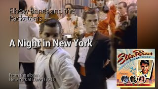 Elbow Bones & The Racketeers - A Night in New York [RESTORED] [50P] [LYRICS]