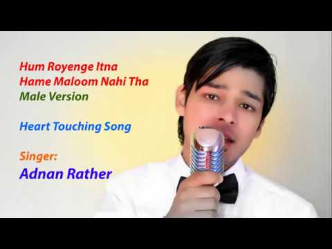 Hum Royenge Itna Hame Maloom Nahi Tha - Male Version By Adnan Rather