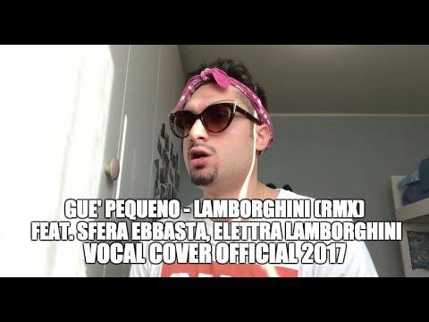GUE' PEQUENO - LAMBORGHINI (RMX) FEAT. SFERA EBBASTA, ELETTRA LAMBORGHINI VOCAL COVER OFFICIAL 2017