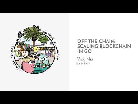 GopherCon Europe 2019: Vicki Niu - Off the Chain: Scaling Blockchain in Go