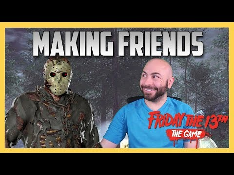 Making Friends. - Friday the 13th The Game