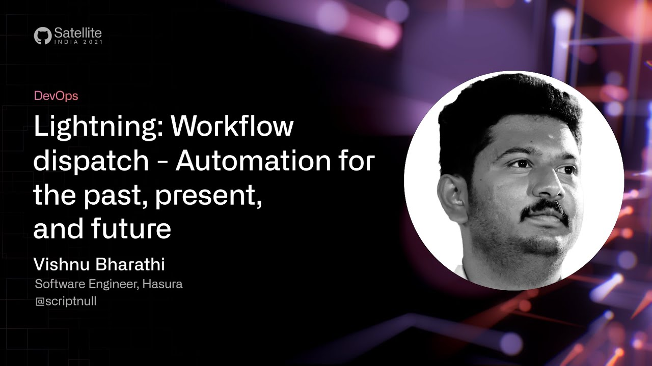 GitHub Satellite India 2021 - Workflow dispatch - Automation for the past, present, and future