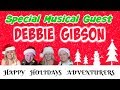Happy Holidays Adventurers Musical Guest Debbie Gibson #DebbieGibson #RaptorAdventures #DebHeads