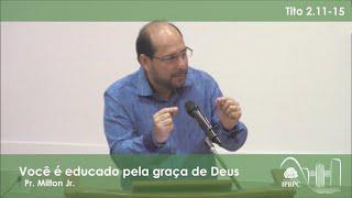 Tt 2.11-15 - Você é educado pela graça de Deus