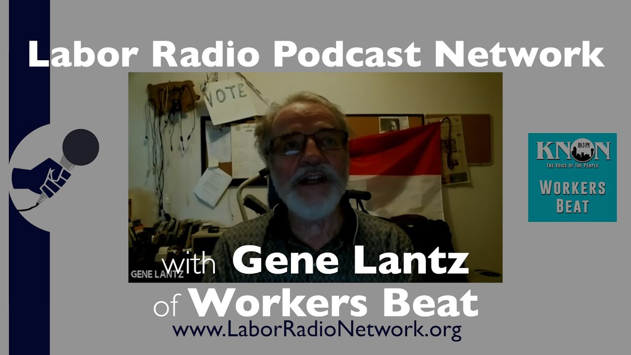 Gene Lantz of Workers Beat - Labor Radio Podcast Member Spotlight Series
