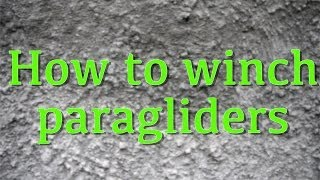 HOW TO WINCH PARAGLIDERS part 2 - paragliding xc, paragliding lessons