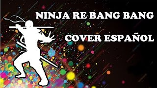 Ninja Re Bang Bang - Cover Español