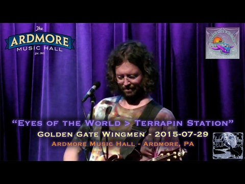 "2015-07-29 – ""Eyes of the World – Terrapin Station"" – Golden Gate Wingmen – Ardmore Music Hall"