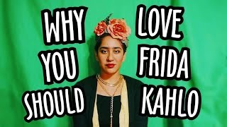 Why You Should Love Frida Kahlo [CC]