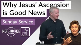 Why Jesus' Ascension is Good News - Richard Powell - 18th April 2021 - MRC Live in BSL