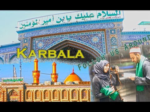 Ziyarat Karbala, Iraq 2018 (Follow us Around VLOG) Imam Hussain, Hazrat Hur, Hazrat Abbas