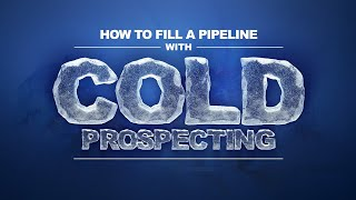 HOW TO FILL YOUR PIPELINE || COLD CALLING TIPS AND MILLION  DOLLAR SALES PROSPECTING SECRETS