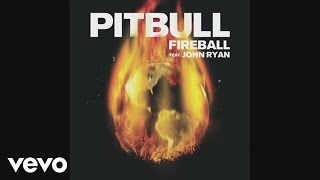 Repeat youtube video Pitbull - Fireball (Audio) ft. John Ryan