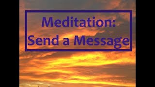 Meditation: Send a Message | How to send a 'telepathic' message using meditation | Reach out to them