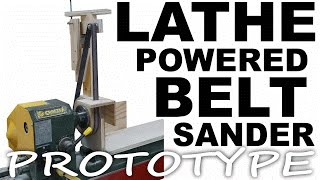 Lathe Driven Belt Sander PROTOTYPE Build
