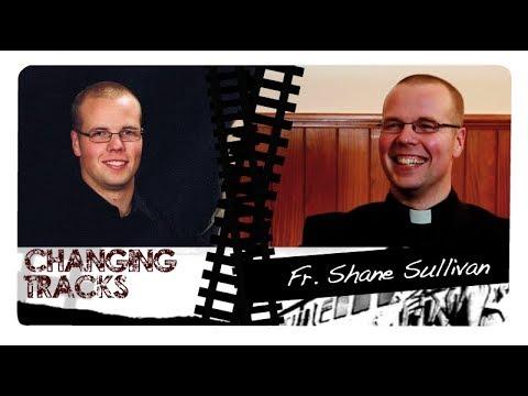 Changing Tracks: Fr. Shane Sullivan