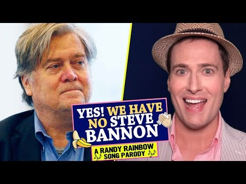 YES! WE HAVE NO STEVE BANNON! 🍌👋🏻 - A Randy Rainbow Song Parody