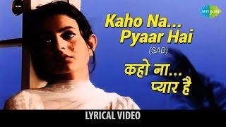 Download Kaho Na Pyar Hai(Sad) with lyrics | कहो ना प्यार है(सैड) गाने के बोल | Hritik Roshan/ Amisha Patel
