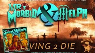 Mr. Morbid & Melph - Living 2 Die [LEAK]