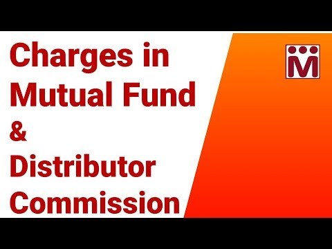 What are the Charges in Mutual Fund ? How Much Commission does a Distributor Earn ?