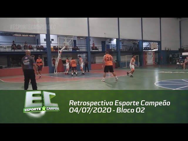 Retrospectiva Esporte Campeão 04/07/2020 - Bloco 02