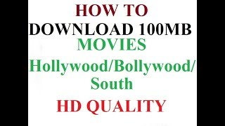 How To Download 100mb HD Movies For Your PC/Android Device