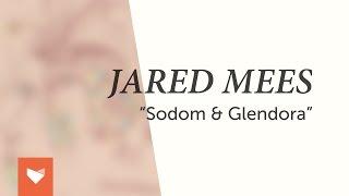 """Jared Mees - """"Sodom & Glendora"""""""