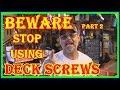 BEWARE STOP USING DECK SCREWS - DECK SCREWS VS NAILS -  PART TWO - CHECK DESCRIPTION BELOW