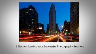15 Tips for Starting Your Successful Photography Business