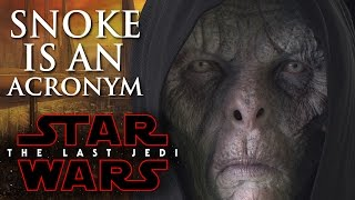 Star Wars Episode 8 The Last Jedi - Snoke Is An Acronym! Snoke