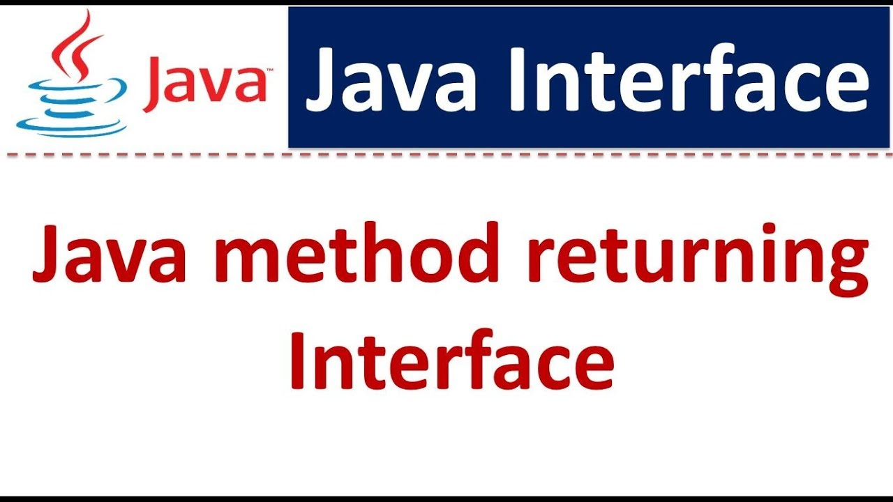 Java Tutorial : Java method returning Interface