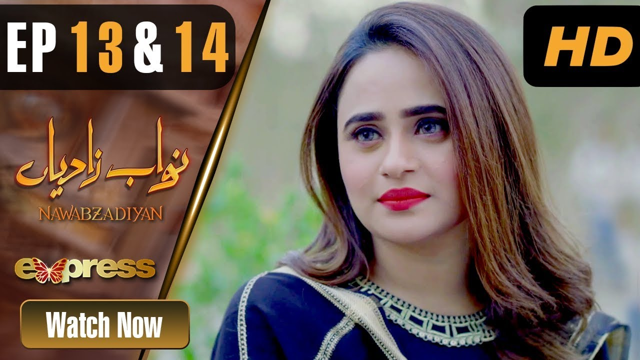Nawabzadiyan - Episode 13 & 14 Express TV Apr 18