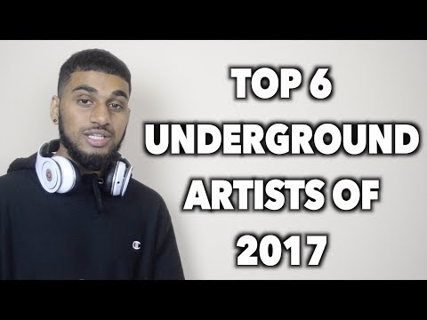 TOP 6 UNDERGROUND ARTISTS OF 2017