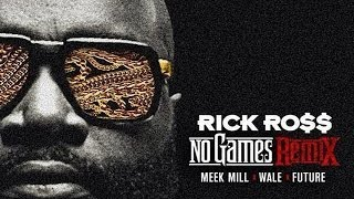 Rick Ross - No Games (Remix) (feat. Meek Mill, Wale & Future)
