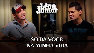 Léo e Júnior - Só Da Você Na Minha Vida (Estúdio Oficial)