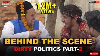 DIRTY POLITICS Part-2 | Behind The Scene | Round2hell | R2h
