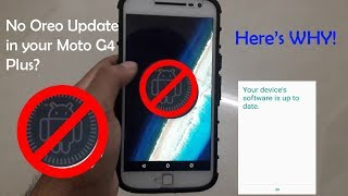 The REASON why your Moto G4 Plus has not received Oreo update yet!