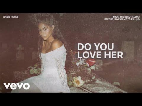Jessie Reyez - DO YOU LOVE HER (Audio)