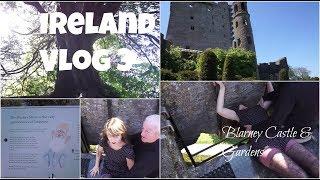 Ireland Vlog 3 // Blarney Castle & Gardens