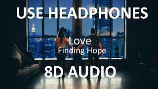 Finding Hope - Love ( 8D Audio ) 🎧