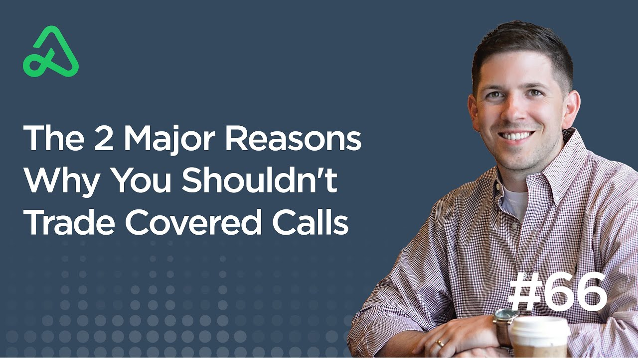 Download The 2 Major Reasons Why You Shouldn't Trade Covered Calls [Episode 66]