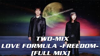 TWO-MIX ~Exclusive track~ @TWOMIXTV LOVE FORMULA -FREEDOM- [FULL MI...