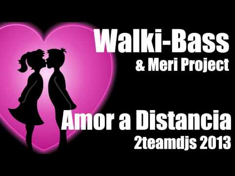 Walki Bass & Meri Project Amor a Distancia 2teamdjs 2013)