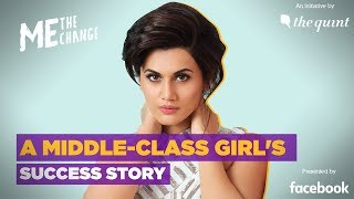 Me, The Change: Watch Taapsee Pannu's Struggle to Stardom Journey | The Quint