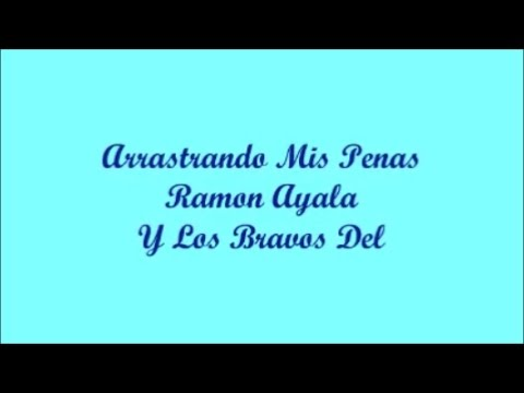 Arrastrando Mis Penas (Dragging My Pains) - Ramon Ayala (Letra - Lyrics)