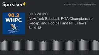 New York Baseball, PGA Championship Recap, and Football and NHL News 8-14-18 (part 4 of 4)