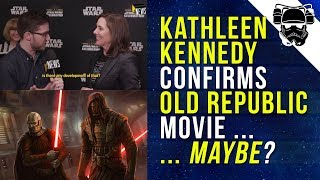 Kathleen Kennedy confirms Old Republic movie ... maybe ... ? | STAR WARS NEWS