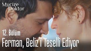 Ferman, Beliz'i teselli ediyor - Mucize Doktor 12. Bölüm