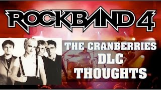 Rock Band 4 DLC Thoughts: The Cranberries - Finally! More 90