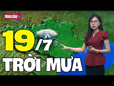 Dự báo thời tiết hôm nay và ngày mai 19/7   Dự báo thời tiết đêm nay mới nhất